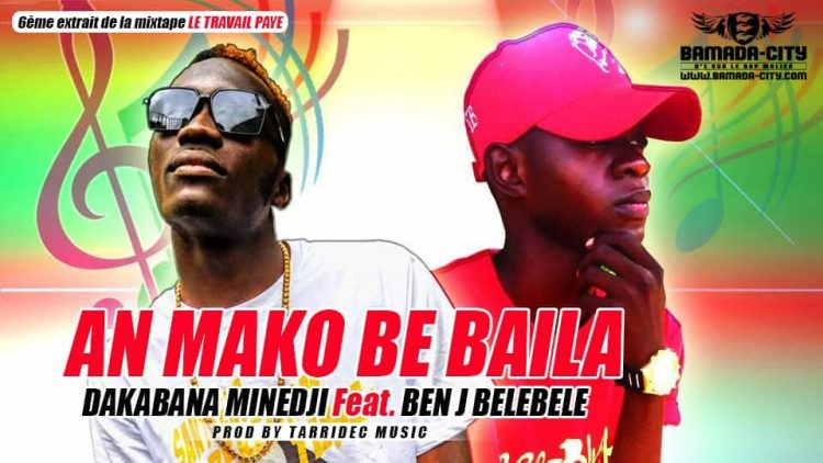 DAKABANA MINEDJI Feat. BEN J BELEBELE- AN MAKO BE BAILA 6ème extrait de la mixtape LE TRAVAIL PAYE Prod by TARRIDEC MUSIC