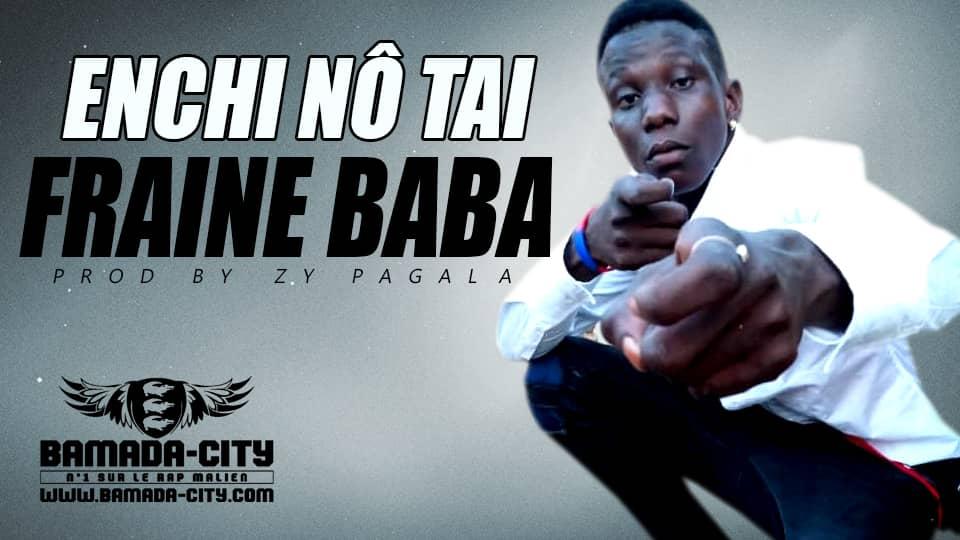 FRAINE BABA - ENCHI NÔ TAI Prod by ZY PAGALA