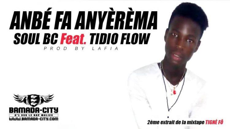 SOUL BC Feat. TIDIO FLOW - ANBÉ FA ANYÈRÈMA 2ème extrait de la mixtape TIGNÈ FÔ Prod by LAFIA
