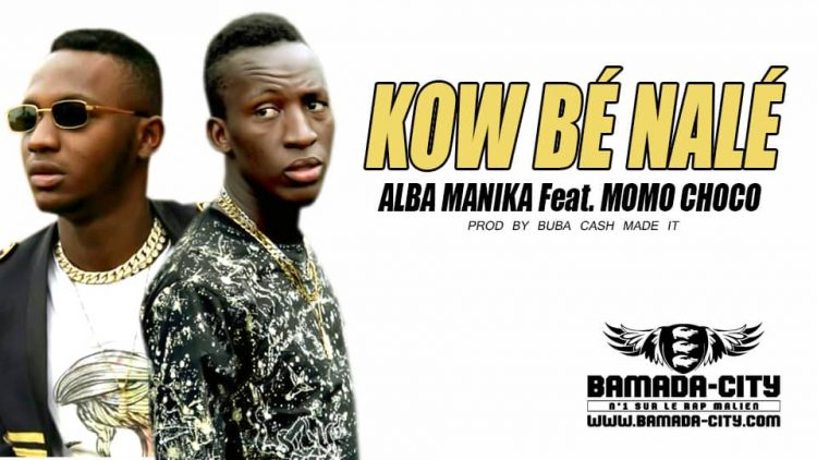 ALBA MANIKA Feat. MOMO CHOCO - KOW BÉ NALÉ - Prod by BUBA CASH MADE IT
