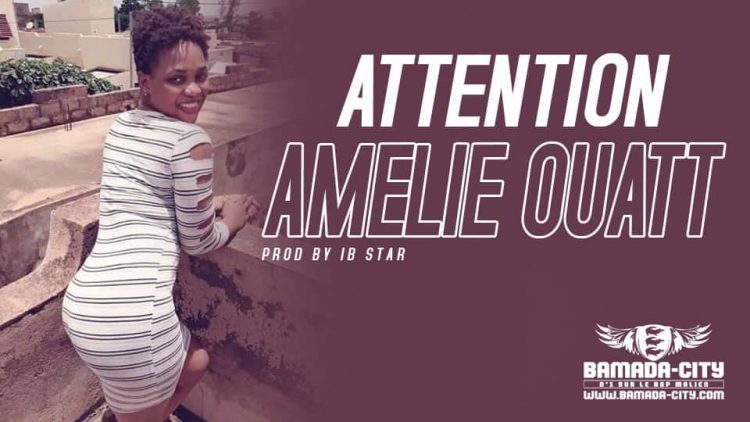 AMELIE OUATT - ATTENTION Prod by IB STAR