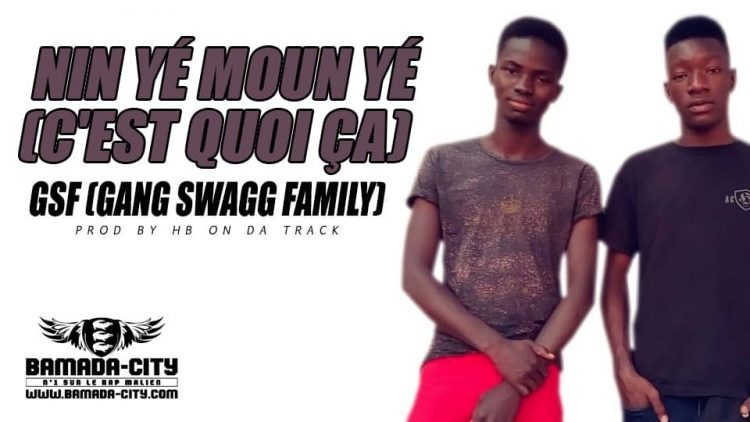 GSF (GANG SWAGG FAMILY) - NIN YÉ MOUN YÉ (C'EST QUOI ÇA) Prod by HB ON DA TRACK