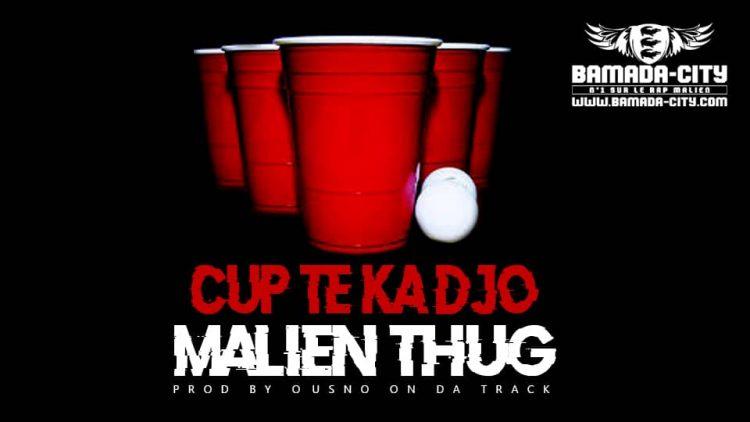 MALIEN THUG - CUP TE KA DJO