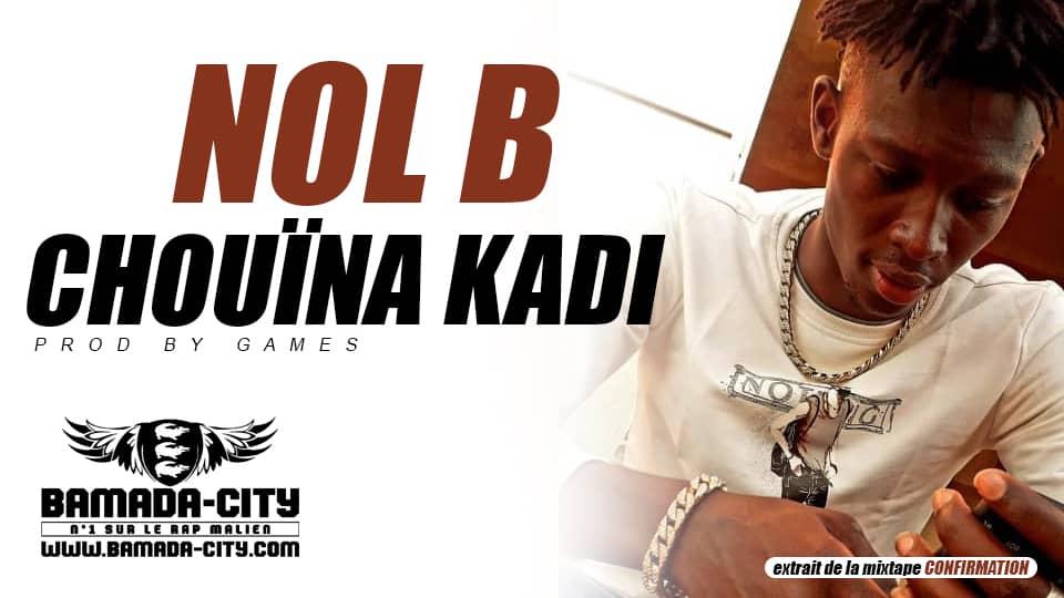 NOL B - CHOUÏNA KADI extrait de la mixtape CONFIRMATION