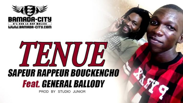 SAPEUR RAPPEUR BOUCKENCHO Feat. GENERAL BALLODY - TENUE Prod by STUDIO JUNIOR