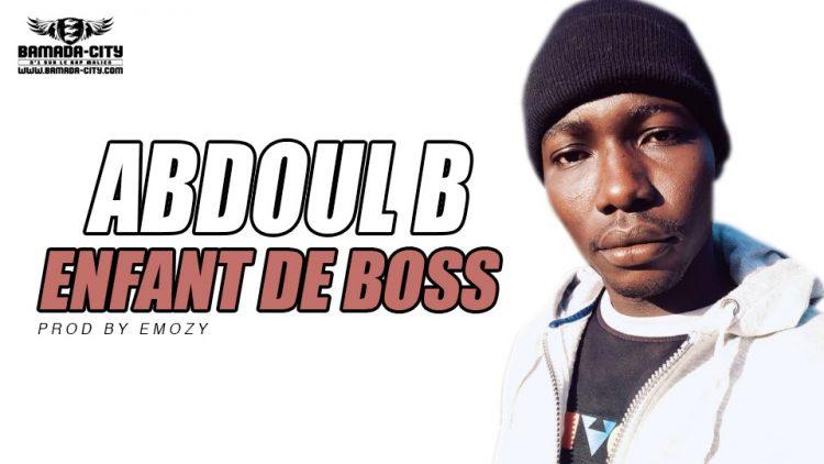 ABDOUL B - ENFANT DE BOSS PROD BY EMOZY
