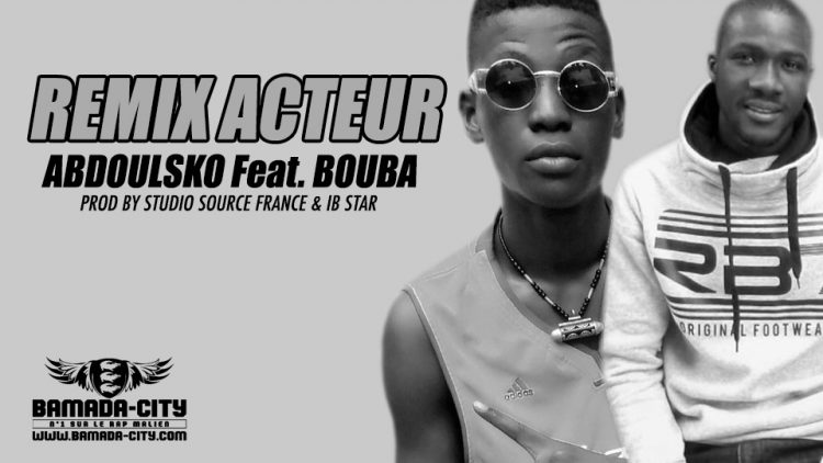 ABDOULSKO Feat. BOUBA - REMIX ACTEUR Prod by STUDIO SOURCE FRANCE & IB STAR