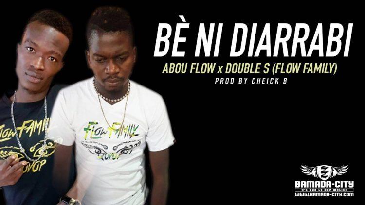 ABOU FLOW x DOUBLE S (FLOW FAMILY) BÈ NI DIARRABI Prod by CHEICK B