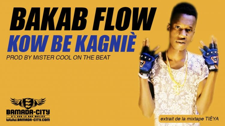 BAKAB FLOW - KOW BE KAGNIÈ extrait de la mixtape TIÈYA MISTER Prod by MISTER COOL ON THE BEAT