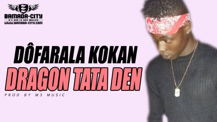 DRAGON TATA DEN - DÔFARALA KOKAN Prod by M3 MUSIC