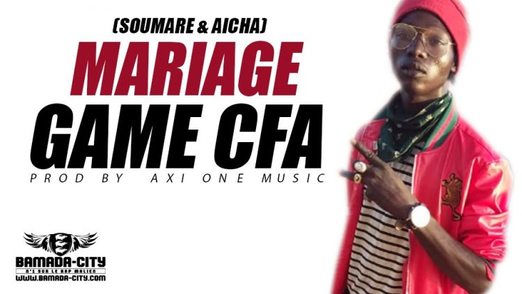 GAME CFA - MARIAGE (SOUMARE & AICHA) Prod by AXI ONE MUSIC