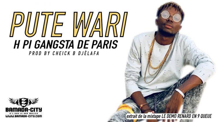H PI GANGSTA DE PARIS - PUTE WARI extrait de la mixtape LE DEMO RENARD EN 9 QUEUE Prod by CHEICK B DJÈLAFA