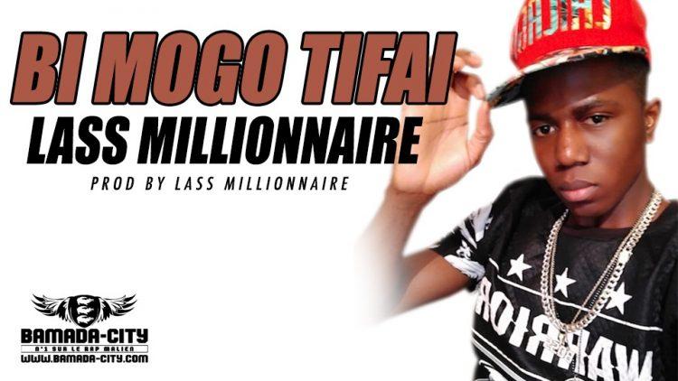 LASS MILLIONNAIRE - BI MOGO TIFAI Prod by LASS MILLIONNAIRE