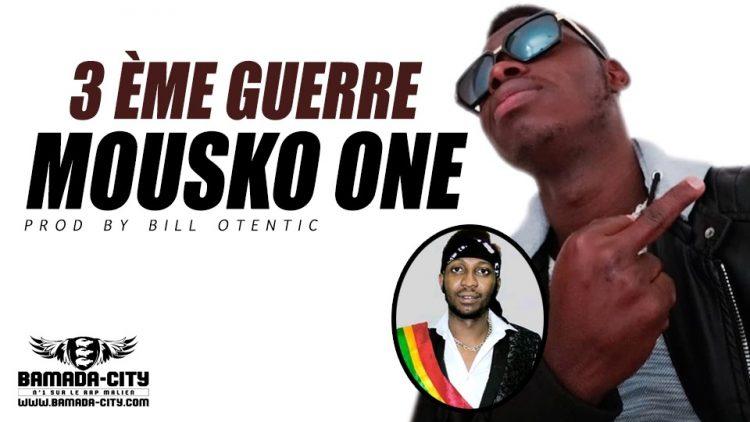 MOUSKO ONE - 3 ÈME GUERRE Prod by BILL OTENTIC