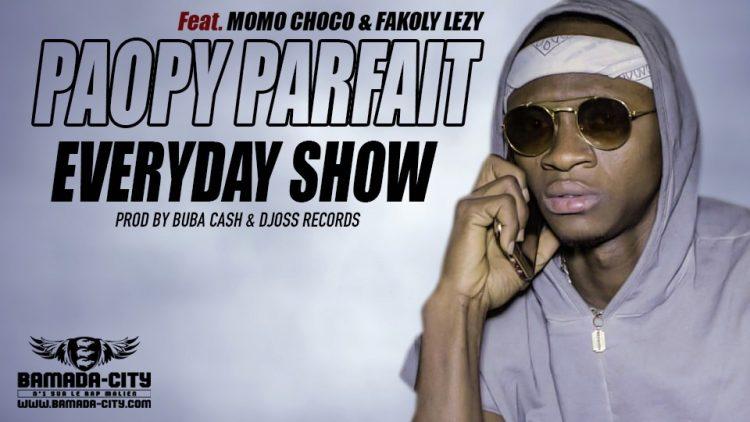 PAOPY PARFAIT feat. MOMO CHOCO & FAKOLY LEZY EVERDAY SHOW BY BUBA CASH & DJOSS RECORDS