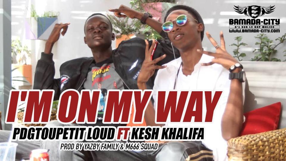 PDGTOUPETIT LOUD FT KESH KHALIFA - I'M ON MY WAY prod by YAZBY FAMILY & M666 SQUAD