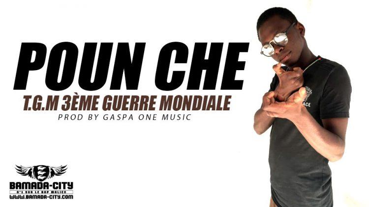 POUN CHE - T.G.M 3ÈME GUERRE MONDIALE Prod by GASPA ONE MUSIC