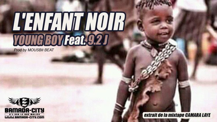 YOUNG BOY Feat. 9.2 J - L'ENFANT NOIR extrait de la mixtape CAMARA LAYE Prod by MOUSBII BEAT