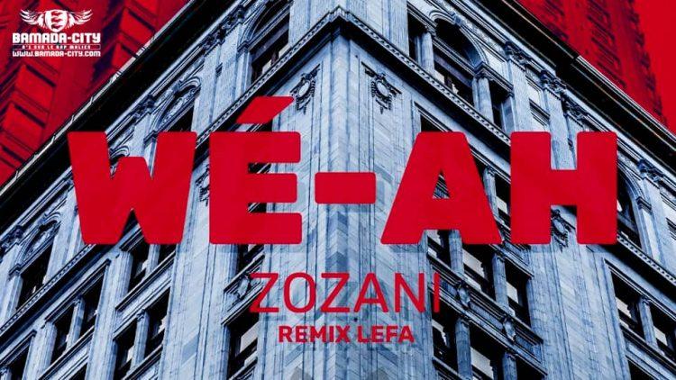 ZOZANI - WÉ-AH (REMIX LEFA) Prod by 1000 Milliards