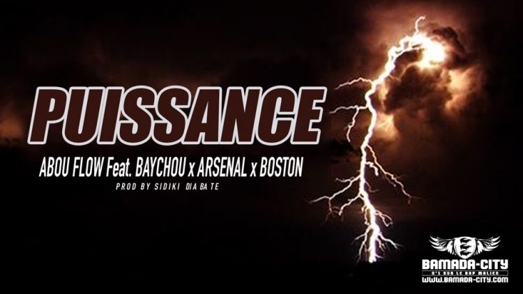 ABOU FLOW Feat. BAYCHOU - ARSENAL & BOSTON - TITRE PUISSANCE Prod by SIDIKI DIABATE