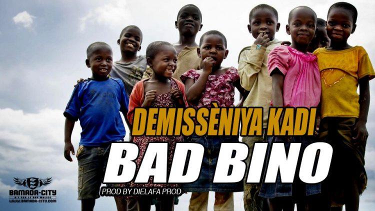 BAD BINO - DEMISSÈNIYA KADI