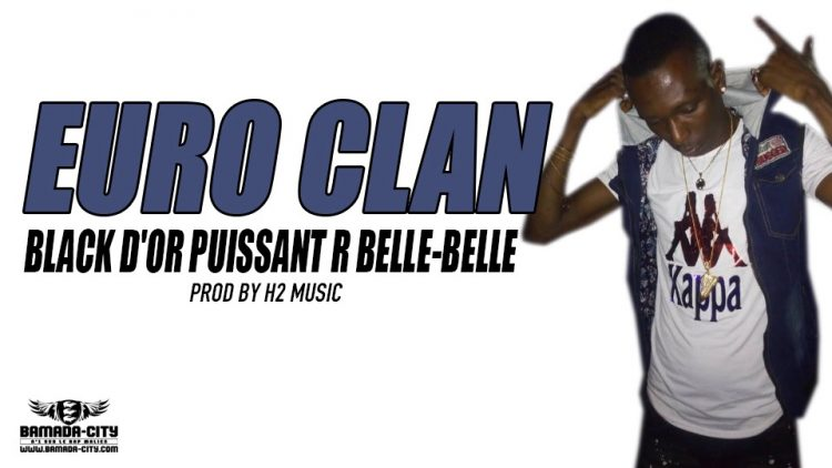 BLACK D'OR PUISSANT R BELLE-BELLE - EURO CLAN Prod by H2 MUSIC