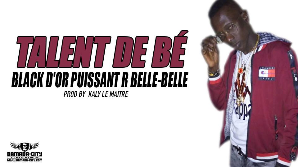 BLACK D'OR PUISSANT R BELLE-BELLE - TALENT DE BÉ Prod by KALI LE MAITRE