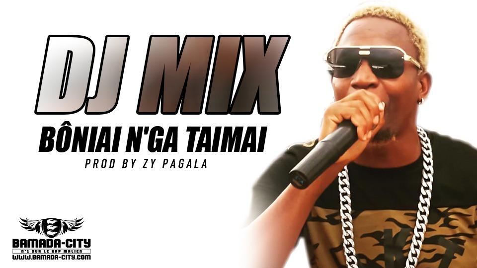 DJ MIX - BÔNIAI N'GA TAIMAI Prod by ZY PAGALA