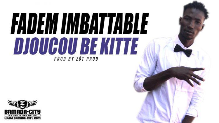 FADEM IMBATTABLE - DJOUCOU BE KITTE Prod by ZÔT PROD