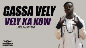 GASSA VELY - VELY KA KOW Prod by CHRIS BEAT