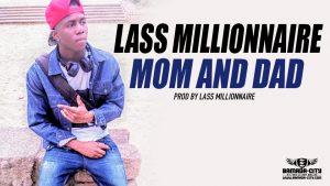 LASS MILLIONNAIRE- MOM AND DAD Prod by LASS MILLIONNAIRE