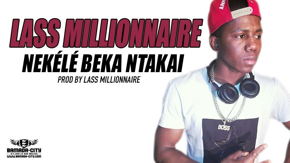 LASS MILLIONNAIRE - NEKÉLÉ BEKA NTAKAI Prod by LASS MILLIONNAIRE