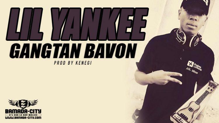 LIL YANKEE - GANGTAN BAVON Prod by KENEGI