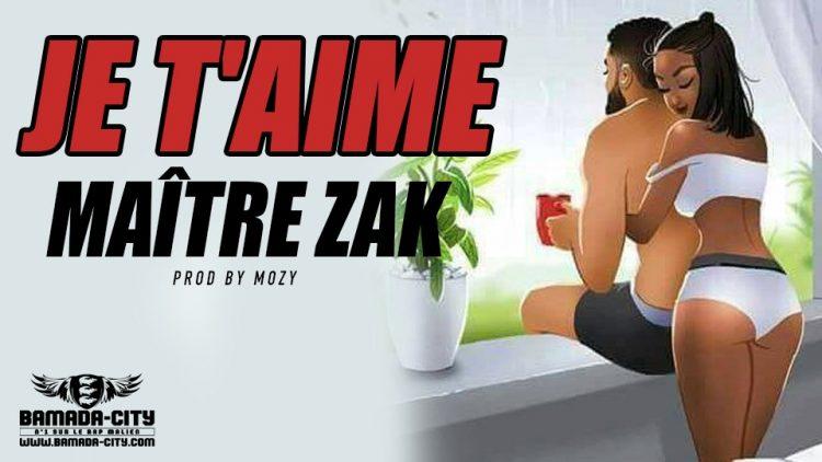 MAÎTRE ZAK-JE T'AIME - Prod by MOZY