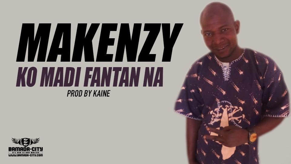 MAKENZY - KO MADI FANTAN NA Prod by KAINE
