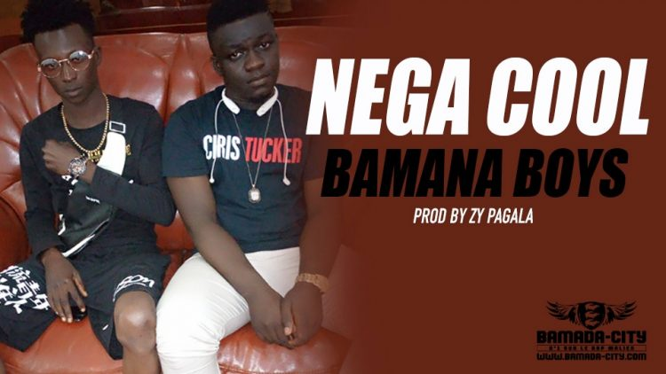 NEGA COOL - BAMANA BOYS Prod by ZY PAGALA