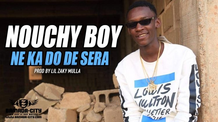 NOUCHY BOY - NE KA DO DE SERA - Prod by LIL ZAKY MULLA