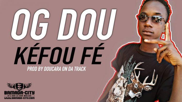 OG DOU - KÉFOU FÉ Prod by DOUCARA ON DA TRACK