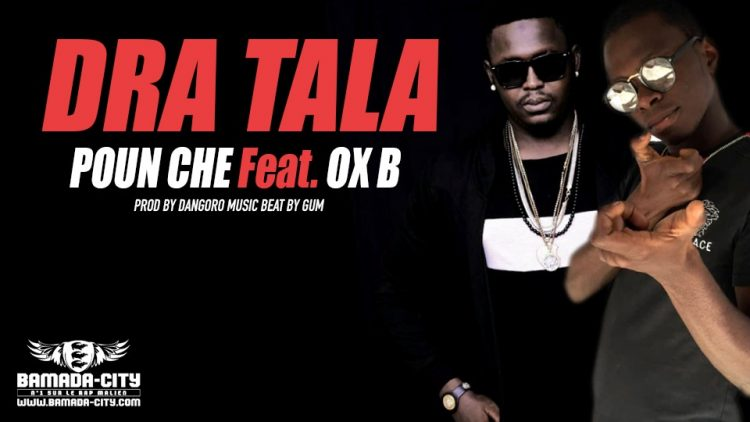 POUN CHE Feat. OX B - DRA TALA Prod by DANGORO MUSIC BEAT BY GUM