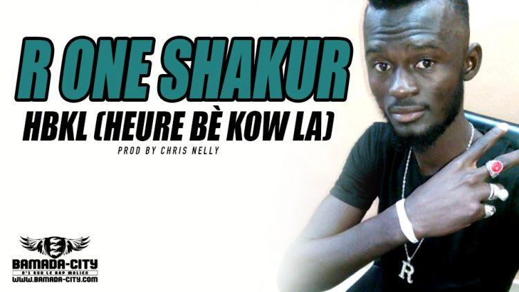 R ONE SHAKUR - HBKL (HEURE BÈ KOW LA) Prod CHRIS NELLY