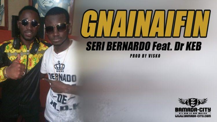 SERI BERNARDO Feat. Dr KEB - GNAINAIFIN Prod by VISKO