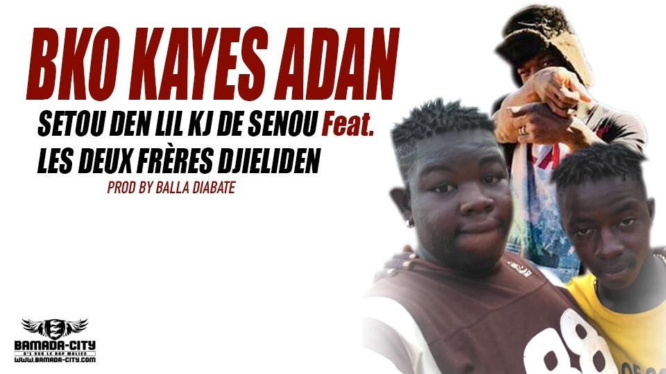 SETOU DEN LIL KJ DE SENOU Feat. LES DEUX FRÈRES DJIELIDEN - BKO KAYES ADAN Prod by BALLA DIABATE