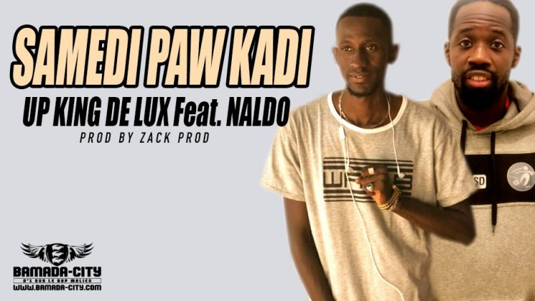 UP KING DE LUX Feat. NALDO - SAMEDI PAW KADI Prod by ZACK PROD