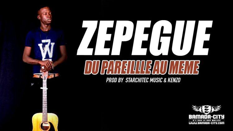 ZEPEGUE - DU PAREILLLE AU MEME Prod by STARCHITEC MUSIC & KENZO