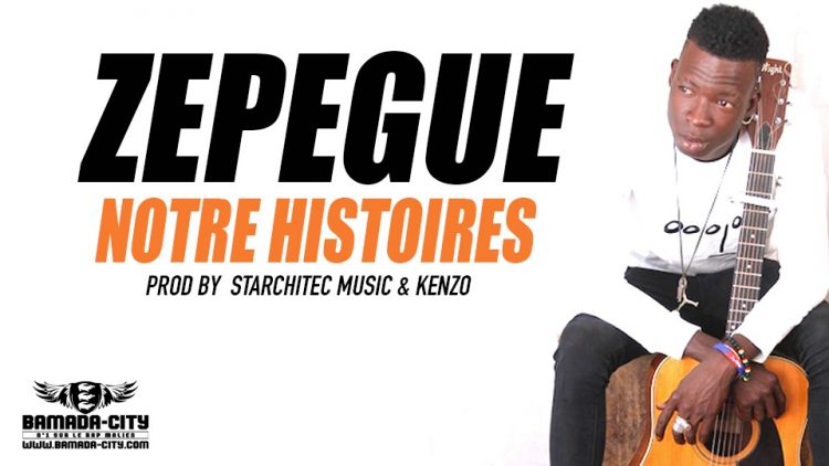 ZEPEGUE - NOTRE HISTOIRES Prod by STARCHITEC MUSIC & KENZO