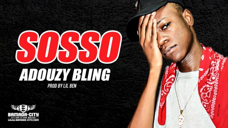 ADOUZY BLING - SOSSO - PROD BY LIL BEN
