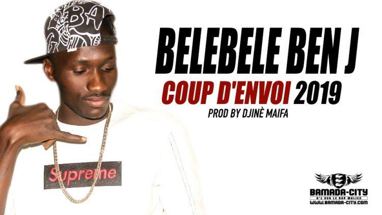 BELEBELE BEN J - COUP D'ENVOI 2019 Prod by DJINÈ MAIFA