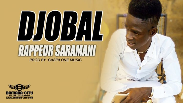 DJOBAL - RAPPEUR SARAMANI - PROD BY GASPA ONE MUSIC