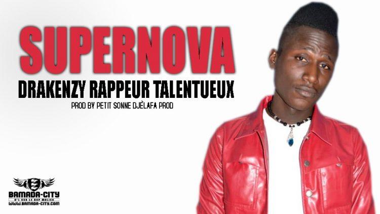 DRAKENZY RAPPEUR TALENTUEUX - SUPERNOVA Prod by PETIT SONNE DJÈLAFA PROD
