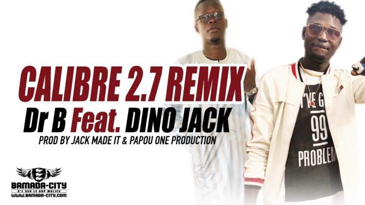 Dr B feat. DINO JACK - CALIBRE 2.7 REMIX Prod by JACK MADE IT & PAPOU ONE PRODUCTION